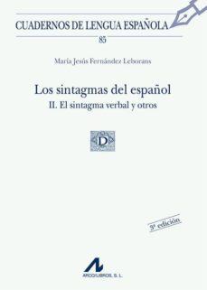Descargar LOS SINTAGMAS DEL ESPAÑOL : EL SINTAGMA VERBAL Y OTROS gratis pdf - leer online
