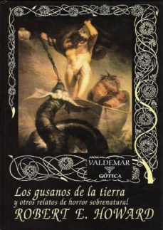 los gusanos de la tierra y otros relatos de horror sobrenatural (2ª ed.)-robert e. howard-9788477027829