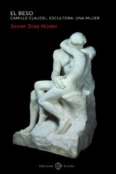 el beso: camille claudel. escultora. una mujer-javier diaz huder-9788477682929