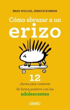 Descargar COMO ABRAZAR A UN ERIZO: 12 CLAVES PARA CONECTAR CON LOS ADOLESCENTES gratis pdf - leer online