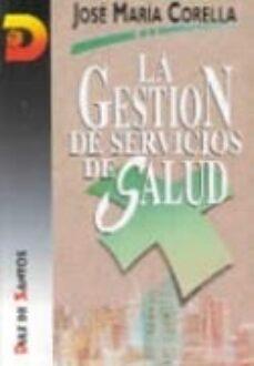Descargas gratis audiolibros ipod LA GESTION DE SERVICIOS DE SALUD de JOSE MARIA CORELLA IRAIZOZ 9788479782429 FB2 MOBI in Spanish