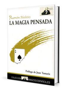 la magia pensada (2ª ed) (prologo de juan tamariz)-ramon rioboo bujones-9788489749429