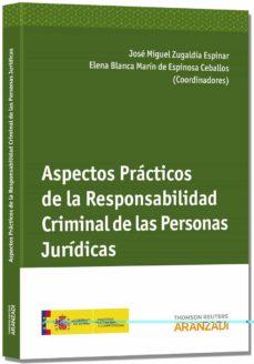 aspectos practicos de la responsabilidad criminal de las personas juridicas-jose miguel zugaldia espinar-9788490590829