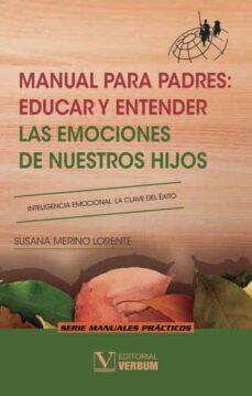 manual para padres: educar y entender las emociones de nuestros hijos-susana merino lorente-9788490746929