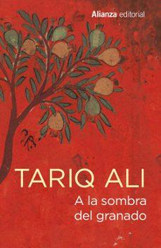 Descargar el libro pdf de Joomla A LA SOMBRA DEL GRANADO 9788491049029 en español de TARIQ ALI