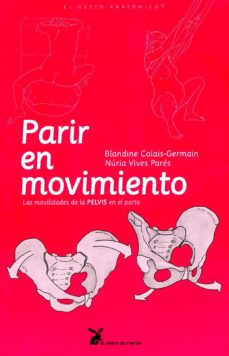 Ebooks gratuitos para descargar PARIR EN MOVIMIENTO: LA MOVILIDAD DE LA PELVIS EN EL PARTO in Spanish de BLANDINE CALAIS-GERMAIN