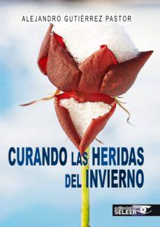 CURANDO LAS HERIDAS DEL INVIERNO - ALEJANDRO GUTIERREZ PASTOR |