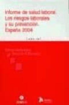 Obtener eBook INFORME DE SALUD LABORAL: LOS RIESGOS LABORALES Y SU PREVENCION. ESPAÑA 2004 9788496354029 (Literatura española) de FEDERICO DURAN LOPEZ, FERNANDO G. BENAVIDES