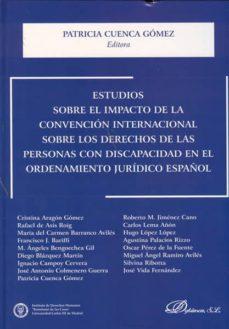 estudios sobre el impacto de la convencion internacional sobre lo s derechos de las personas con discapacidad en el ordenamiento juridico español-patricia cuenca gomez-9788498499629