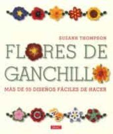 Descargar libros electrónicos de libros de Google FLORES DE GANCHILLO: MAS DE 55 DISEÑOS FACILES DE HACER (Literatura española) 9788498741629 de SUZANN THOMPSON PDB ePub