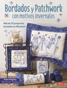 Descargar libros electrónicos gratis en línea para nook BORDADOS Y PATCHWORK CON MOTIVOS INVERNALES: MAS DE 20 PROYECTOS BORDADOS EN BLUEWORK (Literatura española) de ROBIN KINGSLEY