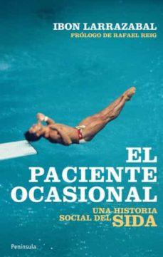 Descarga gratuita de libros epub en inglés. EL PACIENTE OCASIONAL: UNA HISTORIA SOCIAL DEL SIDA 9788499420929 de LARRAZABAL IBON