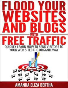 flood your websites and blogs with free traffic: quickly learn how to send visitors to your web sites the organic way (ebook)-9788892514829