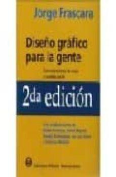 Diseño Grafico Para La Gente Comunicaciones De Masa Y Cambio Soc Ial 2ª Ed Jorge Frascara Comprar Libro 9789879637029