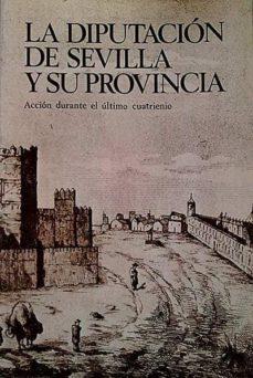 LA DIPUTACIÓN DE SEVILLA Y SU PROVINCIA - VVAA | Adahalicante.org