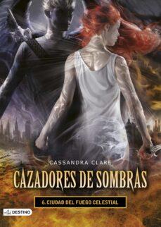 Descargar libros gratis para iphone 5 CAZADORES DE SOMBRAS 6: CIUDAD DEL FUEGO CELESTIAL