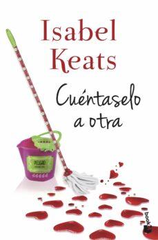 Descargas de libros gratis para pda CUENTASELO A OTRA de ISABEL KEATS