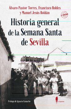 Descargar HISTORIA GENERAL DE LA SEMANA SANTA DE SEVILLA gratis pdf - leer online