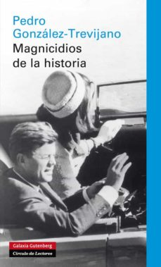 magnicidios de la historia-pedro gonzalez-trevijano-9788415472339