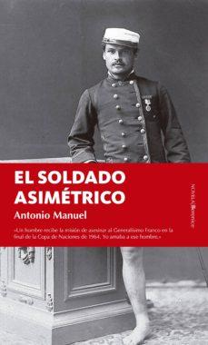 Descargar vista completa de libros de google EL SOLDADO ASIMÉTRICO de ANTONIO MANUEL (Literatura española) 9788416750139