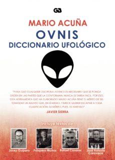 Descarga gratuita de libros electrónicos en formato txt OVNIS. DICCIONARIO UFOLÓGICO (Literatura española) 9788416808939 de MARIO ACUÑA ePub