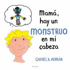 Descargar MAMA, HAY UN MONSTRUO EN MI CABEZA gratis pdf - leer online