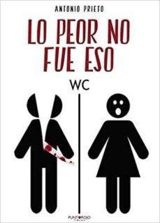 Descargar ebooks free amazon LO PEOR NO FUE ESO en español 9788417768539 de ANTONIO PRIETO PDF DJVU CHM