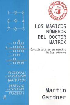 Descargar libros de Android pdf LOS MAGICOS NUMEROS DEL DOCTOR MATRIX: CONVIERTETE EN UN MAESTRO DE LOS NUMEROS  de MARTIN GARDNER 9788417835439 en español