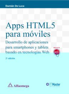 apps html5 para moviles (2ª ed.): desarrollo de aplicaciones para smartphones y tablets basado en tecnologias web-dami�n de luca-9788426723239