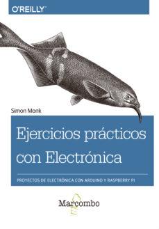 Descargas gratuitas de computadoras y libros EJERCICIOS PRACTICOS CON ELECTRONICA: PROYECTOS DE ELECTRONICA CON ARDUINO Y RASPBERRY PI CHM 9788426725639