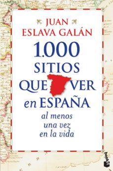 1000 sitios que ver en españa al menos una vez en la vida-juan eslava galan-9788427030039