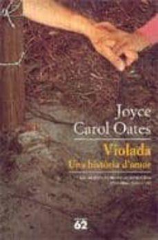 Descarga gratuita de libros de google. VIOLADA: UNA HISTORIA D AMOR 9788429756739 de JOYCE CAROL OATES PDB