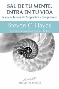sal de tu mente, entra en tu vida-steven c. hayes-9788433026439