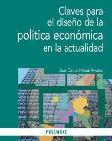 claves para el diseño de la política económica en la actualidad-juan carlos moran alvarez-9788436831139
