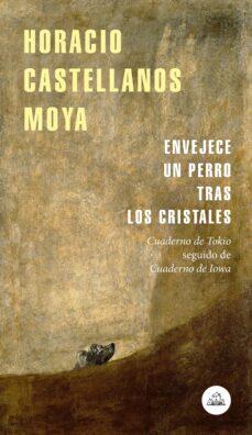 El mejor vendedor de libros electrónicos pdf descarga gratuita ENVEJECE UN PERRO TRAS LOS CRISTALES 9788439735939 de HORACIO CASTELLANOS MOYA  in Spanish