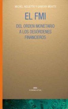 el fmi del orden monetario a los desordenes financieros-michel aglietta-sandra moatti-9788446019039