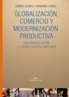 globalizacion, comercio y modernizacion productiva-fernando luengo-gabriel flores sanchez-9788446024439