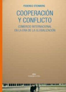 cooperacion y conflicto: comercio internacional en la era de la globalizacion-federico steinberg-9788446025139