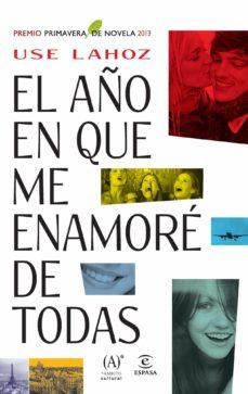 Descarga gratuita de audiolibros de libros electrónicos EL AÑO EN QUE ME ENAMORÉ DE TODAS (PREMIO PRIMAVERA DE NOVELA 2013) 9788467025439 ePub DJVU in Spanish