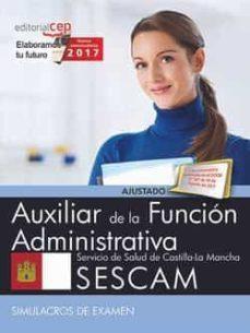 auxiliar de la función administrativa. servicio de salud de castilla-la mancha (sescam). simulacros de examen-9788468177939