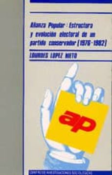 alianza popular estructura y evolucion electoral de un partido co nservador,-lourdes lopez nieto-9788474761139