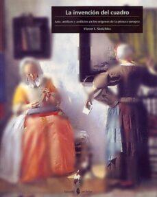 la invencion del cuadro: arte, artifices y artificios en los orig enes de la pintura europea-victor stoichita-9788476282939