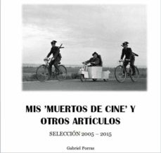 mis 'muertos de cine' y otros artículos. selección 2005-2015 (ebook)-gabriel porras rodriguez-9788483264539