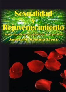 SEXUALIDAD Y REJUVENECIMIENTO: BASES EMOCIONALES Y ENERGETICAS DE LA JUVENTUD - MARIA GEMMA SAENZ | Adahalicante.org