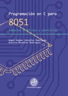 Descargar PROGRAMACION EN C PARA 8051: ASPECTOS PRACTICOS Y EJERCICIOS gratis pdf - leer online