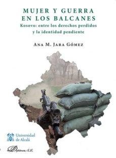 mujer y guerra en los balcanes. kosovo entre los derechos perdido s y la identidad pendiente-ana m. jara gomez-9788490314739