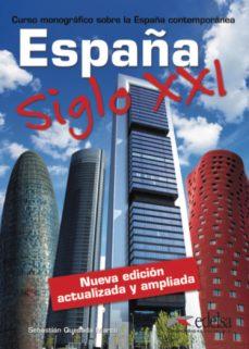 Descarga de libros de texto en pdf ESPAÑA SIGLO XXI: CURSO MONOGRAFICO SOBRE LA ESPAÑA CONTEMPORANEA 9788490818039 de SEBASTIAN QUESADA MARCO