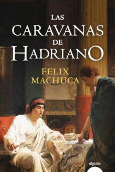 Descarga gratuita de libros de audio LAS CARAVANAS DE HADRIANO 9788491891239 RTF ePub FB2 (Literatura española) de FELIX MACHUCA