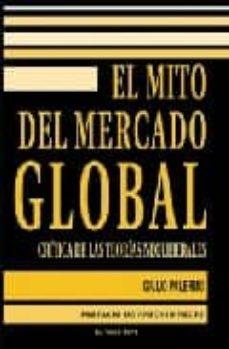 el mito del mercado global: critica de las teorias neoliberales ( el viejo topo)-giulio palermo-9788492616039