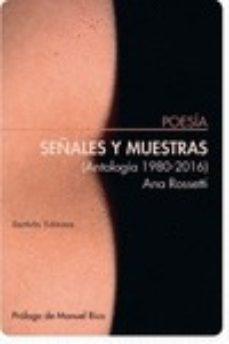 señales y muestras (antología 1980-2016)-ana rossetti-9788492799039